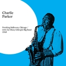 At the Pershing Ballroom with the Dizzy Gillespie Big Band 1948/Charlie Parker