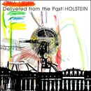 Delivered from the Past/HOLSTEIN