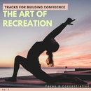 The Art Of Recreation - Tracks For Building Confidence, Focus & Concentration, Vol.1/Pure White Aura Record & Subliminal Healing Vibes Production & Divine Buddha & Co & Supernal Quietism Project