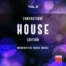 Fantastique House Edition, Vol. 3 (Moments Of House Music)/Nicole & Great Exuma & Mavel & Funkadiba & Mood Movers & Tommy Evans & L-Noire & Aphrodisiak & Super M