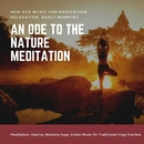 An Ode To The Nature Meditation (New Age Music For Meditation, Relaxation, Early Morning Meditation, Healing, Morning Yoga) (Indian Music For Traditional Yoga Practice)/Curing Music for Mindfulness and Bliss & Healing Music for Inner Harmony and Peacefulness & Pure White Aura Record & Yoga Asana Productions & The Healing Remedy & Co