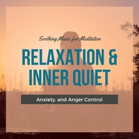 Relaxation & Inner Quiet - Soothing Music For Meditation, Anxiety