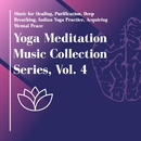 Yoga Meditation Music Collection Series, Vol. 4 (Music For Healing, Purification, Deep Breathing, Indian Yoga Practice, Acquiring Mental Peace)/Pure White Aura Record & Subliminal Healing Vibes Production & Divine Buddha & Co & Supernal Quietism Project