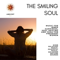 The Smiling Soul (Music For Inner Happiness, Soul Healing And Yoga