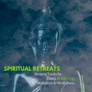 Spiritual Retreats - Amazing Tracks For Deep Breathing, Meditation & Mindfulness/Therapy music for Spa and Deep Sleep & Blissful Spa Music for Deep Relaxation and Well Being