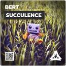 Succulence/Bert