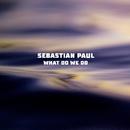What Do We Do/Sebastian Paul