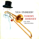 Yes Indeed!/Tommy Dorsey