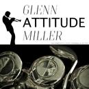 Attitude/Glenn Miller