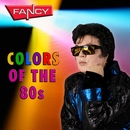 Colors Of The 80s/Fancy