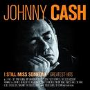 I Still Miss Someone - Greatest Hits/Johnny Cash
