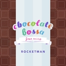 chocolate bossa feat. mico/ROCKETMAN