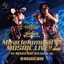Miracleluminal MOSAIC.LIVE!!~MOSAIC.WAV 15th Anniv.~/MOSAIC.WAV