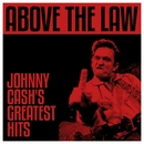 Above The Law - Johnny Cash's Greatest Hits/JOHNNY CASH