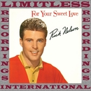 For Your Sweet Love (HQ Remastered Version)/Rick Nelson