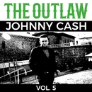 The Outlaw Johnny Cash Vol. 5/JOHNNY CASH