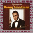 Squeeze Me (HQ Remastered Version)/Benny Goodman