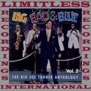 Big, Bad & Blue, The Complete Big Joe Turner Anthology, Vol. 2 (HQ Remastered Version)/Big Joe Turner