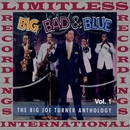 Big, Bad & Blue, The Complete Big Joe Turner Anthology, Vol. 1 (HQ Remastered Version)/Big Joe Turner