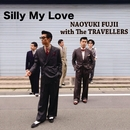 Silly My Love/NAOYUKI FUJII with The TRAVELLERS
