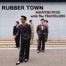 RUBBER TOWN/NAOYUKI FUJII with The TRAVELLERS