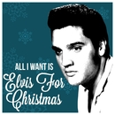 All I Want Is Elvis For Christmas/Elvis Presley