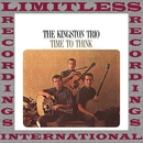 Time To Think (HQ Remastered Version)/The Kingston Trio