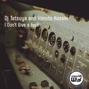 I Don't Give a Fuck/DJ Tetsuya & Yasuto Koseki