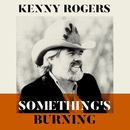 Kenny Rogers - Something's Burning/Kenny Rogers