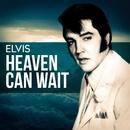 Elvis - Heaven Can Wait/Elvis Presley