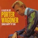 A Slice Of Life - Songs Happy 'N' Sad/Porter Wagoner