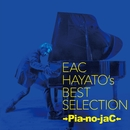 EAC HAYATO's BEST SELECTION/→Pia-no-jaC←