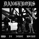 DANGEROUS feat. VZ & BIG BAD/NOISE