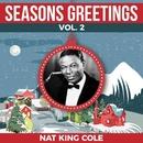 "Seasons Greetings Vol. 2 - Nat King Cole/Nat ""King"" Cole"