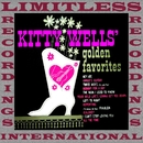 Kitty Wells' Golden Favorites (HQ Remastered Version)/Kitty Wells