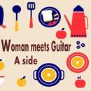 Woman meets Guitar A side アコースティックギターで聴くPOPS名曲集/アントニオ・モリナ・ガレリオ