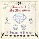 A Parade of Horses/COMEBACK MY DAUGHTERS