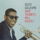 Have Trumpet, Will Excite!/Dizzy Gillespie