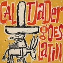 Tjader Goes Latin/Cal Tjader