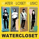 WATERCLOSET MUSIC/WATER CLOSET