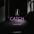 CATCH(cympltz Remix)/tAisuke & OHC