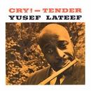 Cry! Tender/Yusef Lateef
