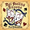 Not Fooling Anyone/Ken Yokoyama