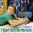 I Won't Turn Off My Radio/Ken Yokoyama