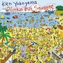 Nothin' But Sausage/Ken Yokoyama