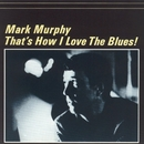 That's How I Love the Blues!/Mark Murphy