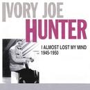 I Almost Lost My Mind 1945-50/Ivory Joe Hunter