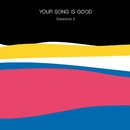 Sessions 2/YOUR SONG IS GOOD