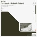 Pop Music / False B-Sides II/Baths