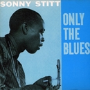 Only The Blues/Sonny Stitt